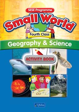 Small World – Fourth Class – Geography & Science Activity Book