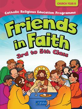 Friends in Faith – 3rd to 5th Class (Church Year B)