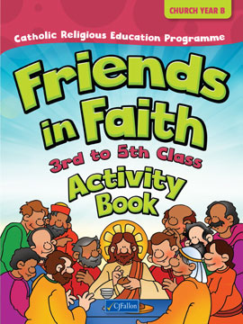 Friends in Faith Activity Book – 3rd to 5th Class (Church Year B)