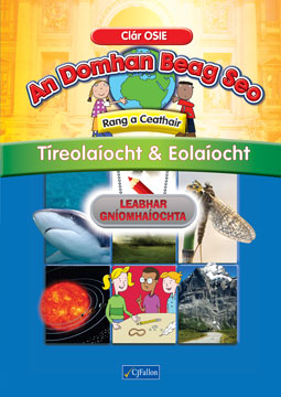 An Domhan Beag Seo – Rang a Ceathair – Tíreolaíocht & Eolaíocht Leabhar Gníomhaíochta